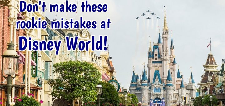 rookie mistakes at Disney World